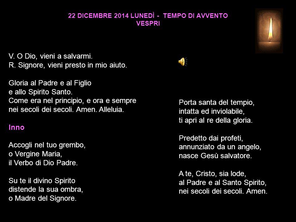 22 DICEMBRE 2014 LUNEDÌ - TEMPO DI AVVENTO VESPRI V.
