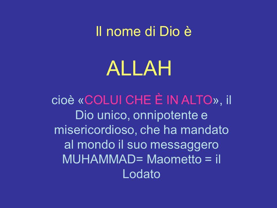 cioè «COLUI CHE È IN ALTO», il Dio unico, onnipotente e misericordioso, che ha mandato al mondo il suo messaggero MUHAMMAD= Maometto = il Lodato Il no