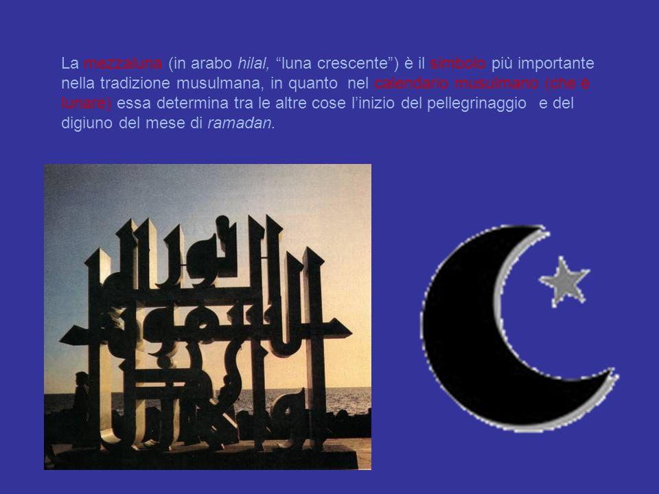 """La mezzaluna (in arabo hilal, """"luna crescente"""") è il simbolo più importante nella tradizione musulmana, in quanto nel calendario musulmano (che è luna"""