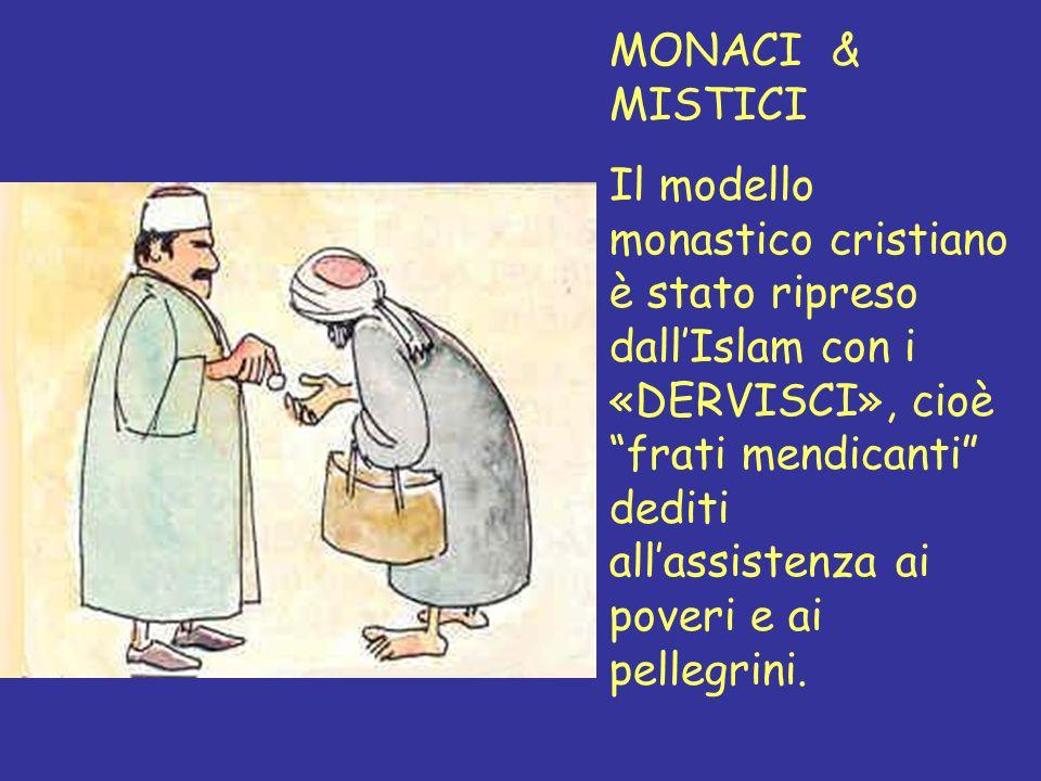 """MONACI & MISTICI Il modello monastico cristiano è stato ripreso dall'Islam con i «DERVISCI», cioè """"frati mendicanti"""" dediti all'assistenza ai poveri e"""