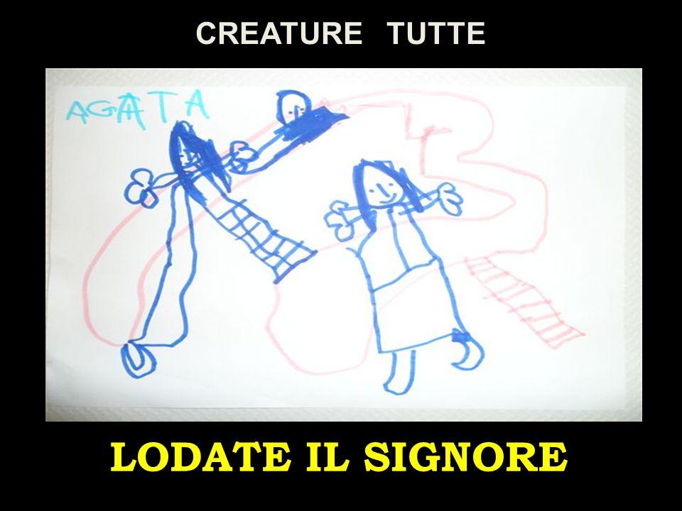 LODATE IL SIGNORE CREATURE TUTTE