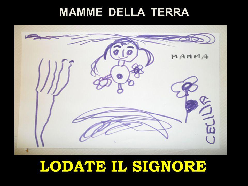 LODATE IL SIGNORE MAMME DELLA TERRA