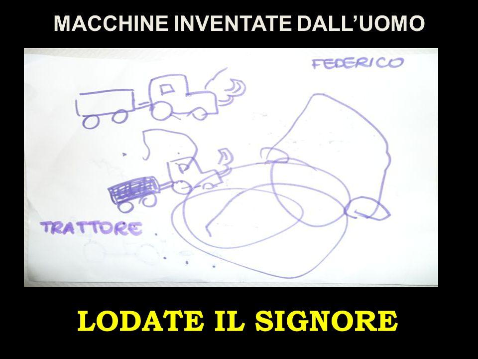 LODATE IL SIGNORE MACCHINE INVENTATE DALL'UOMO
