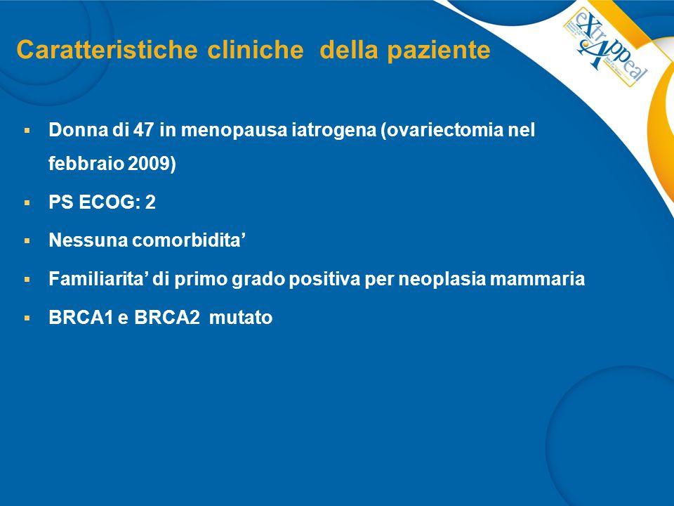 Anamnesi oncologica  Marzo 1998 MR SX+svuotamento ascellare (EI CDI+CLI: pT2 N5/23 M0 ER 31%, PGR10%)  Chemioterapia Adiuvante Epirubicina x4 cicli  CMF (1,8 q 28) x 4 cicli; Nessuna ormonoterapia  Luglio 2007 MR DX + linfoadenectomia di I livello (EI: CDI pT1b N1mic (1/4), ER 70%, PgR 40%, Ki67 20%, Her 2 neg, IV assente)  Tamoxifene fino al aprile 2009