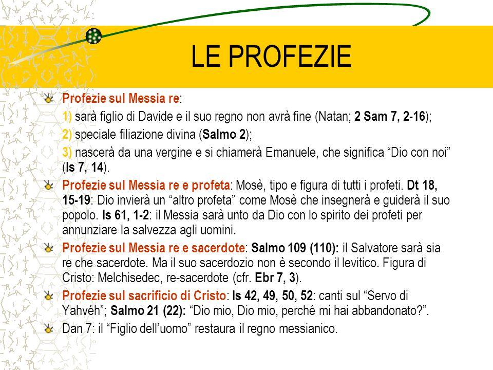 LE PROFEZIE Profezie sul Messia re : 1) sarà figlio di Davide e il suo regno non avrà fine (Natan; 2 Sam 7, 2-16 ); 2) speciale filiazione divina ( Sa