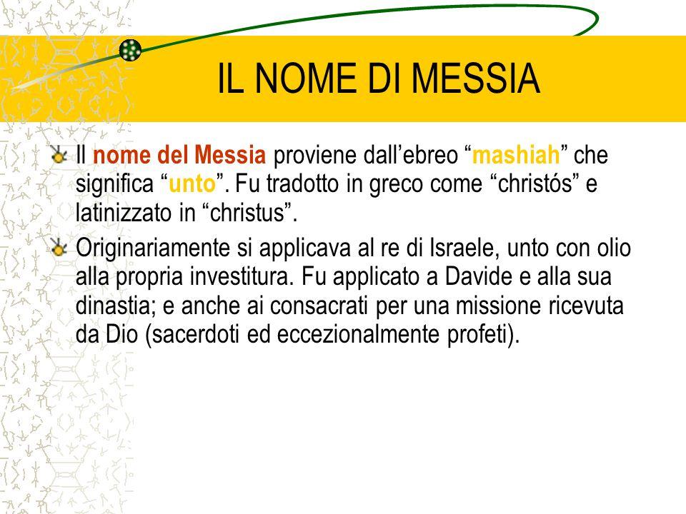 """IL NOME DI MESSIA Il nome del Messia proviene dall'ebreo """" mashiah """" che significa """" unto """". Fu tradotto in greco come """"christós"""" e latinizzato in """"ch"""