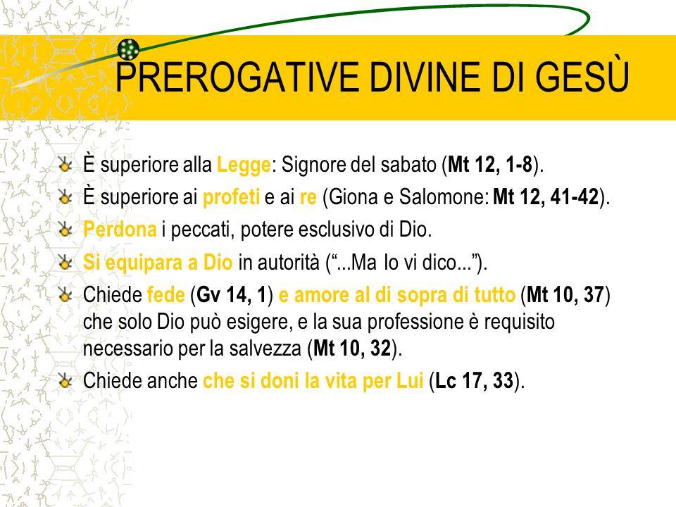 PREROGATIVE DIVINE DI GESÙ È superiore alla Legge : Signore del sabato ( Mt 12, 1-8 ). È superiore ai profeti e ai re (Giona e Salomone: Mt 12, 41-42