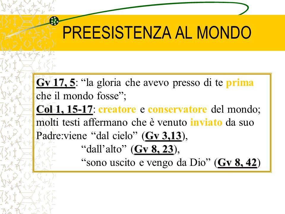 """PREESISTENZA AL MONDO Gv 17, 5 Gv 17, 5: """"la gloria che avevo presso di te prima che il mondo fosse""""; Col 1, 15-17 Gv 3,13 Col 1, 15-17: creatore e co"""