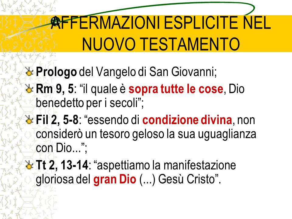 """AFFERMAZIONI ESPLICITE NEL NUOVO TESTAMENTO Prologo del Vangelo di San Giovanni; Rm 9, 5 : """"il quale è sopra tutte le cose, Dio benedetto per i secoli"""