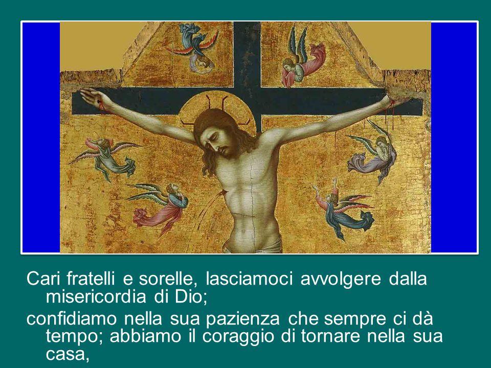 Signore sono qui, accetta la mia povertà, nascondi nelle tue piaghe il mio peccato, lavalo col tuo sangue.