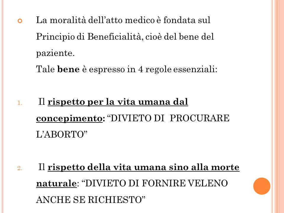 La moralità dell'atto medico è fondata sul Principio di Beneficialità, cioè del bene del paziente. Tale bene è espresso in 4 regole essenziali: 1. Il
