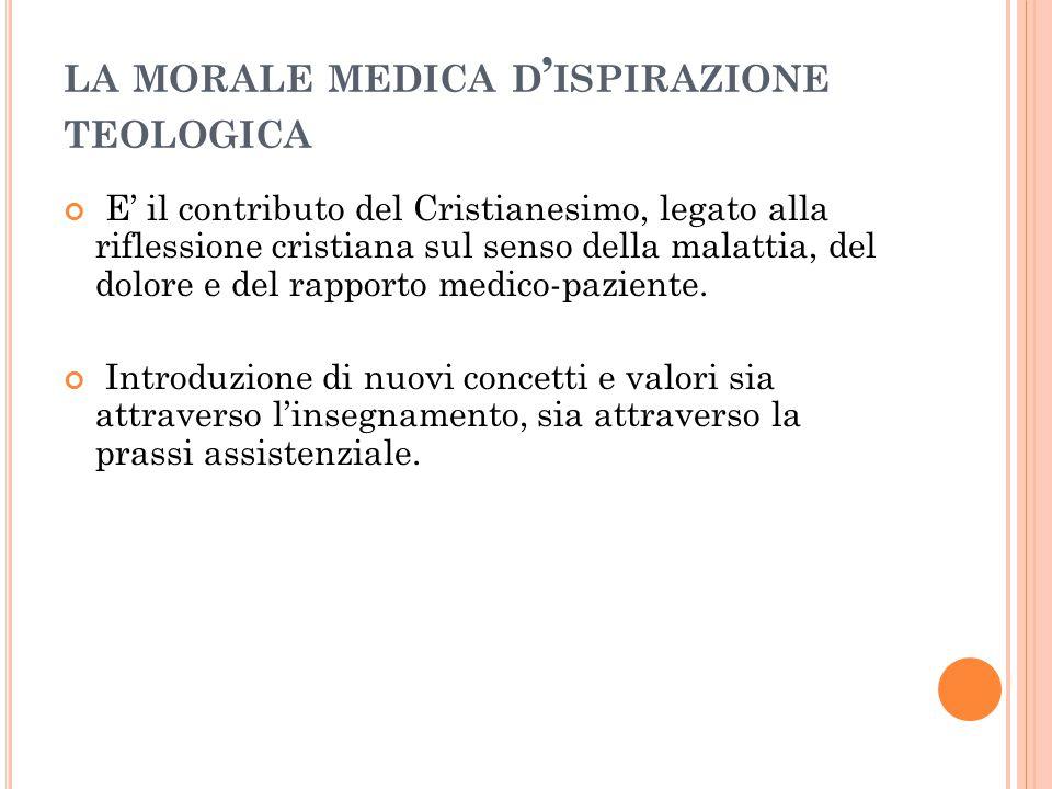 LA MORALE MEDICA D ' ISPIRAZIONE TEOLOGICA E' il contributo del Cristianesimo, legato alla riflessione cristiana sul senso della malattia, del dolore