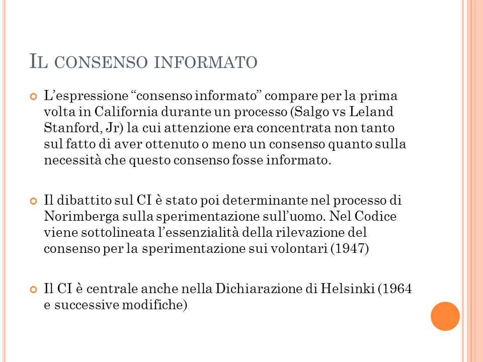 """I L CONSENSO INFORMATO L'espressione """"consenso informato"""" compare per la prima volta in California durante un processo (Salgo vs Leland Stanford, Jr)"""