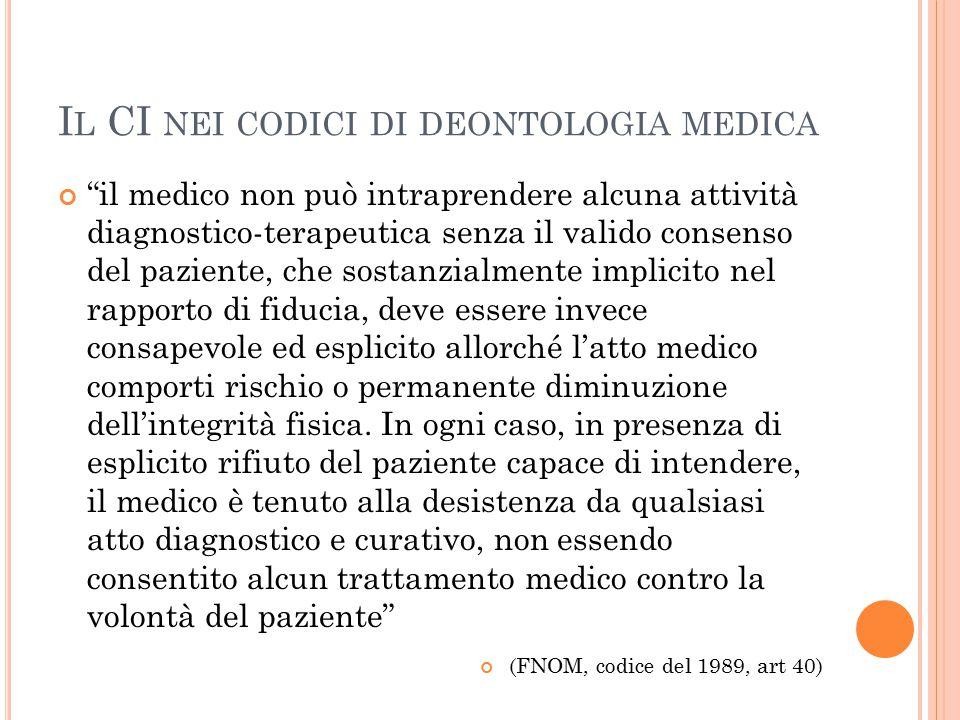"""I L CI NEI CODICI DI DEONTOLOGIA MEDICA """"il medico non può intraprendere alcuna attività diagnostico-terapeutica senza il valido consenso del paziente"""
