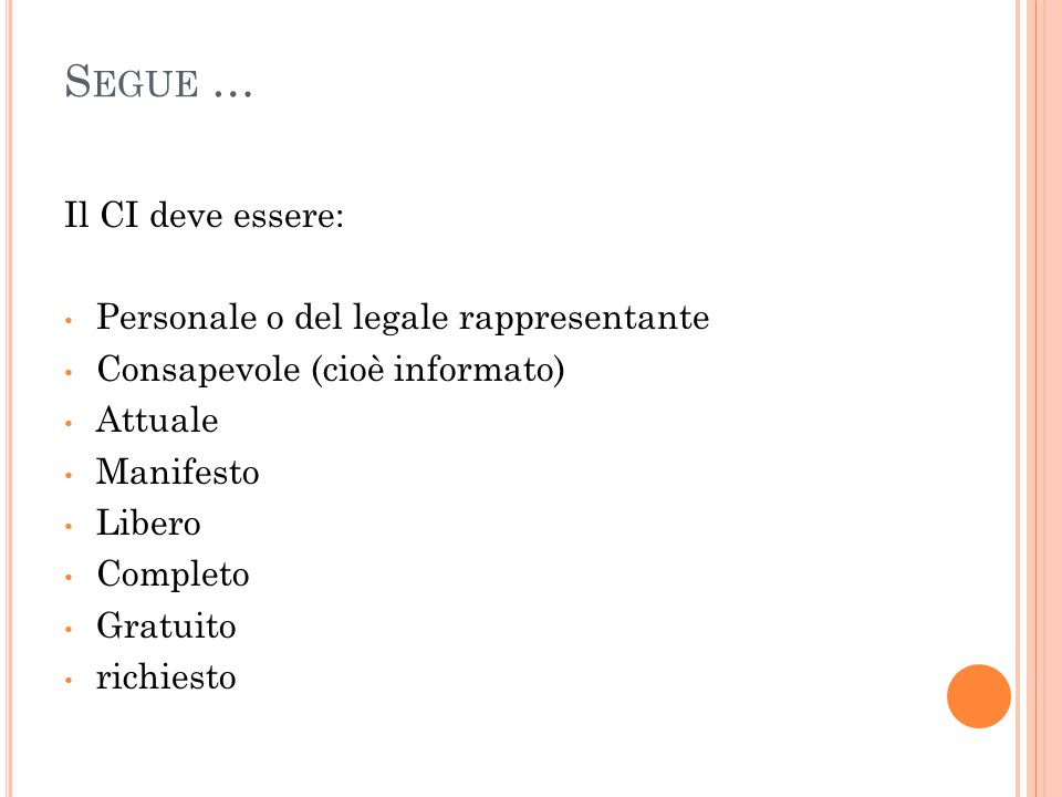 S EGUE … Il CI deve essere: Personale o del legale rappresentante Consapevole (cioè informato) Attuale Manifesto Libero Completo Gratuito richiesto