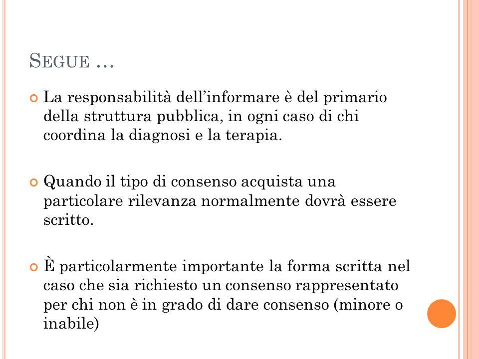 S EGUE … La responsabilità dell'informare è del primario della struttura pubblica, in ogni caso di chi coordina la diagnosi e la terapia. Quando il ti