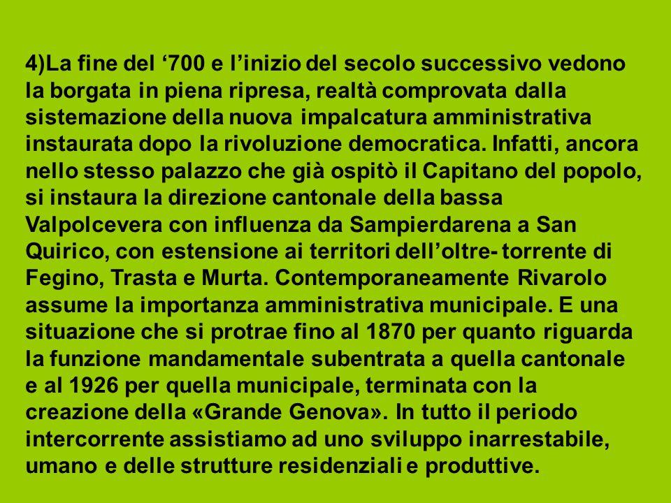 4)La fine del '700 e l'inizio del secolo successivo vedono la borgata in piena ripresa, realtà comprovata dalla sistemazione della nuova impalcatura amministrativa instaurata dopo la rivoluzione democratica.