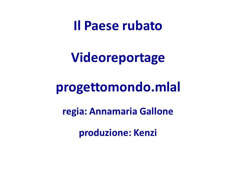 Il Paese rubato Videoreportage progettomondo.mlal regia: Annamaria Gallone produzione: Kenzi