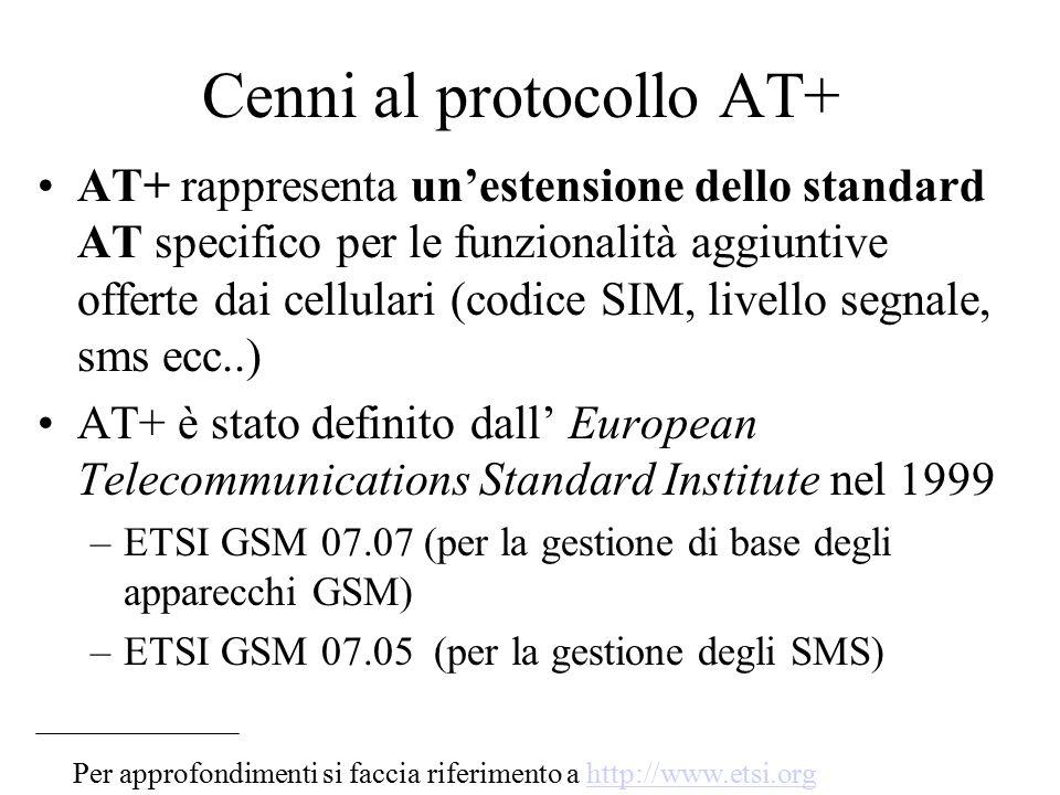 Cenni al protocollo AT+ AT+ rappresenta un'estensione dello standard AT specifico per le funzionalità aggiuntive offerte dai cellulari (codice SIM, li