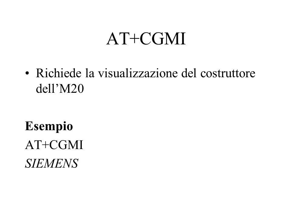 AT+CGMI Richiede la visualizzazione del costruttore dell'M20 Esempio AT+CGMI SIEMENS