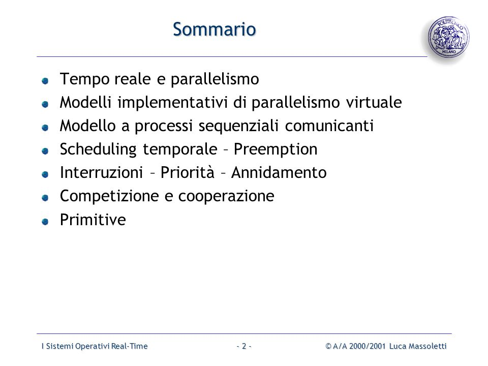 I Sistemi Operativi Real-Time© A/A 2000/2001 Luca Massoletti- 2 - Sommario Tempo reale e parallelismo Modelli implementativi di parallelismo virtuale