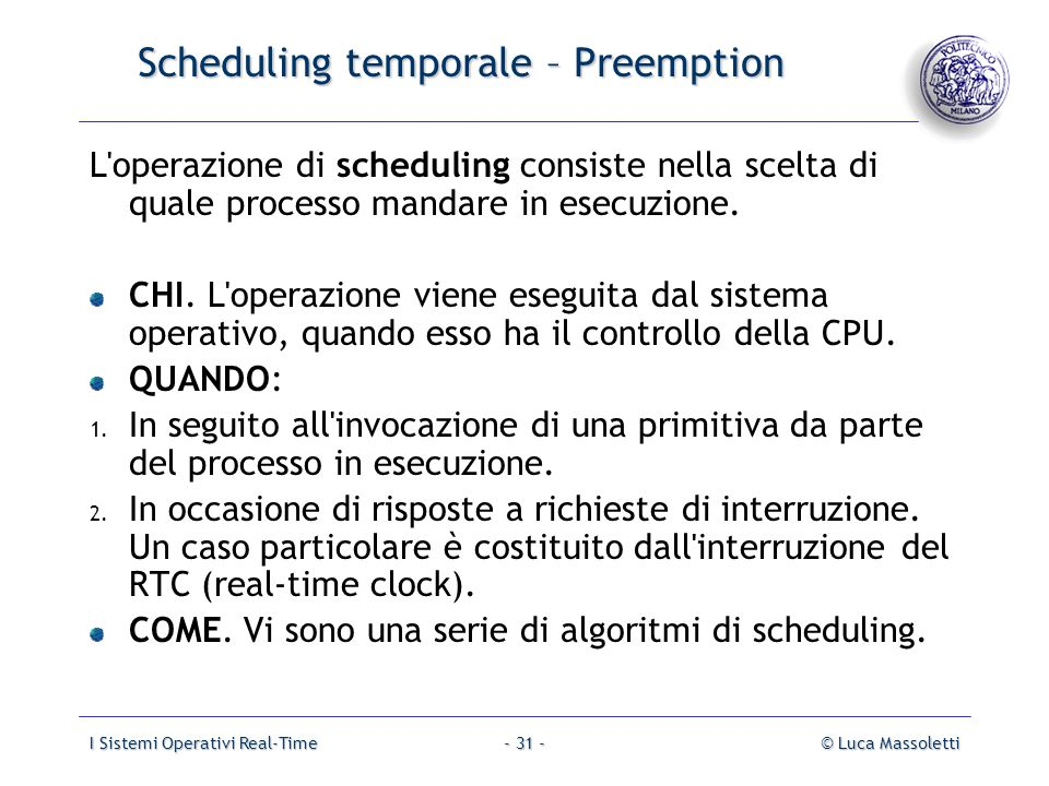 I Sistemi Operativi Real-Time© Luca Massoletti- 31 - Scheduling temporale – Preemption L'operazione di scheduling consiste nella scelta di quale proce