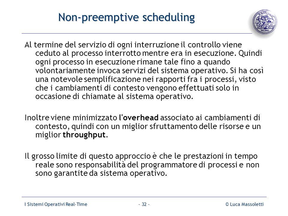 I Sistemi Operativi Real-Time© Luca Massoletti- 32 - Non-preemptive scheduling Al termine del servizio di ogni interruzione il controllo viene ceduto