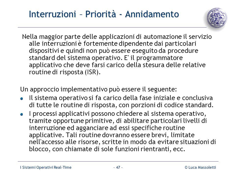 I Sistemi Operativi Real-Time© Luca Massoletti- 47 - Interruzioni – Priorità - Annidamento Nella maggior parte delle applicazioni di automazione il se