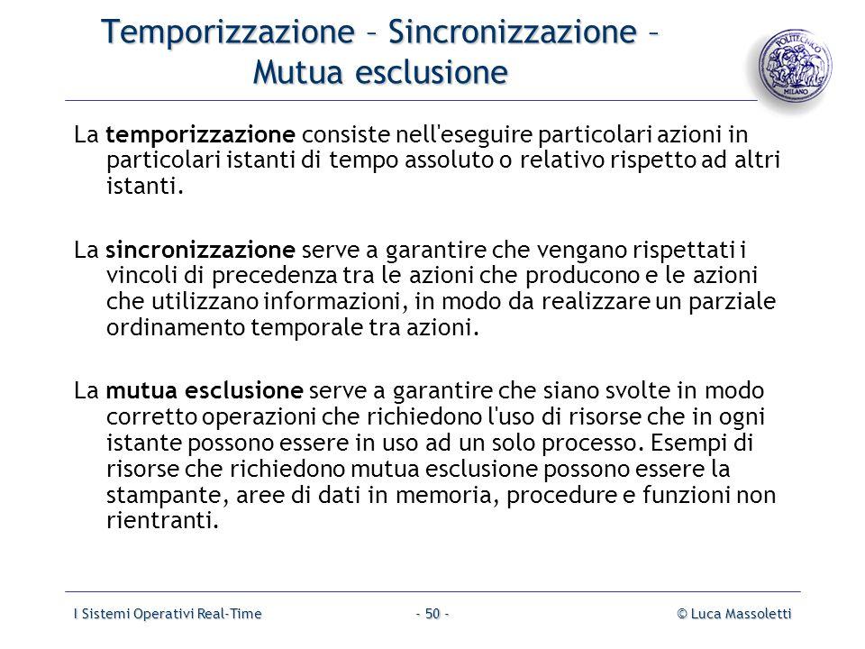 I Sistemi Operativi Real-Time© Luca Massoletti- 50 - Temporizzazione – Sincronizzazione – Mutua esclusione La temporizzazione consiste nell'eseguire p
