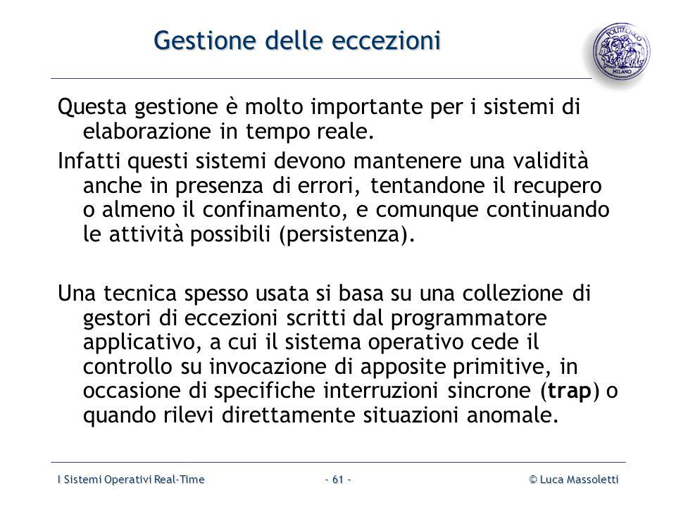 I Sistemi Operativi Real-Time© Luca Massoletti- 61 - Gestione delle eccezioni Questa gestione è molto importante per i sistemi di elaborazione in temp