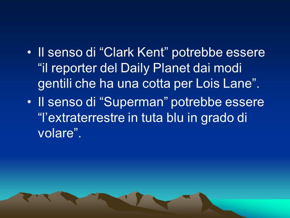 """Il senso di """"Clark Kent"""" potrebbe essere """"il reporter del Daily Planet dai modi gentili che ha una cotta per Lois Lane"""". Il senso di """"Superman"""" potreb"""