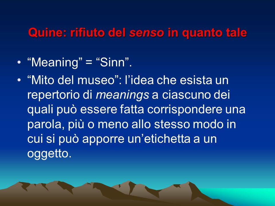 """Quine: rifiuto del senso in quanto tale """"Meaning"""" = """"Sinn"""". """"Mito del museo"""": l'idea che esista un repertorio di meanings a ciascuno dei quali può ess"""