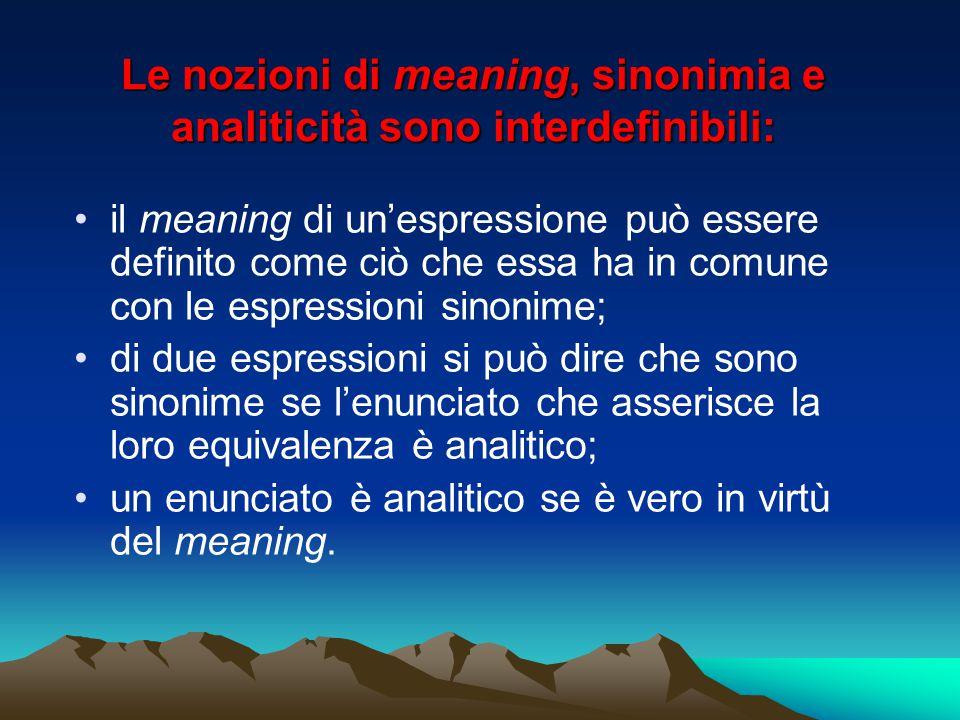 Le nozioni di meaning, sinonimia e analiticità sono interdefinibili: il meaning di un'espressione può essere definito come ciò che essa ha in comune c