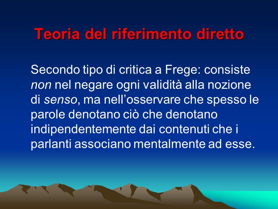Teoria del riferimento diretto Secondo tipo di critica a Frege: consiste non nel negare ogni validità alla nozione di senso, ma nell'osservare che spe