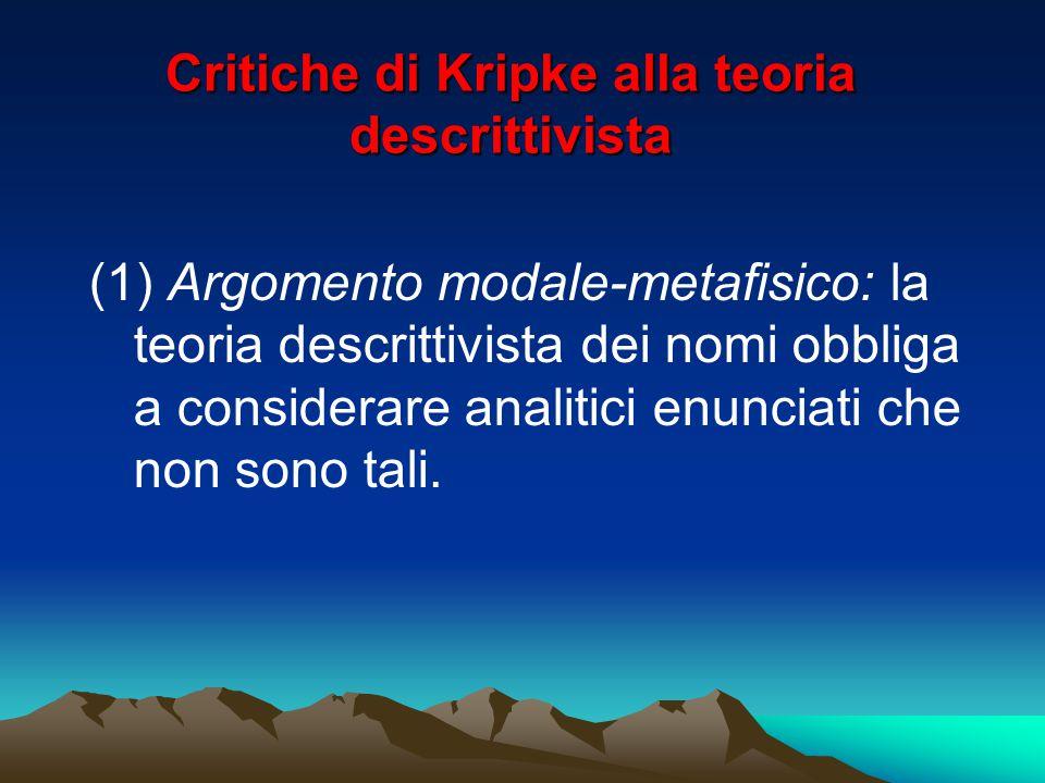 Critiche di Kripke alla teoria descrittivista (1) Argomento modale-metafisico: la teoria descrittivista dei nomi obbliga a considerare analitici enunc