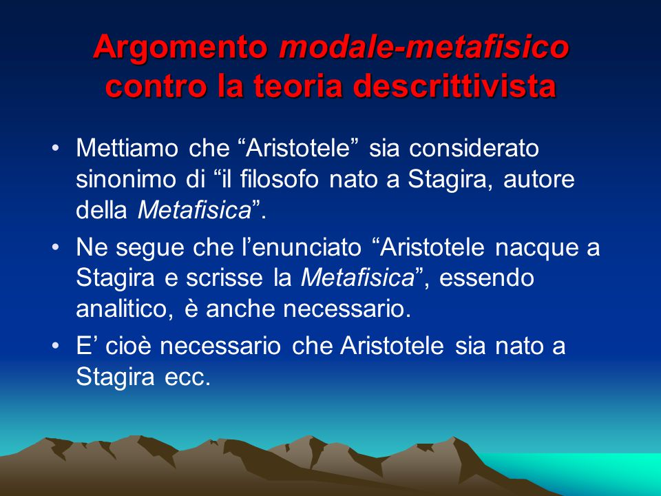 """Argomento modale-metafisico contro la teoria descrittivista Mettiamo che """"Aristotele"""" sia considerato sinonimo di """"il filosofo nato a Stagira, autore"""