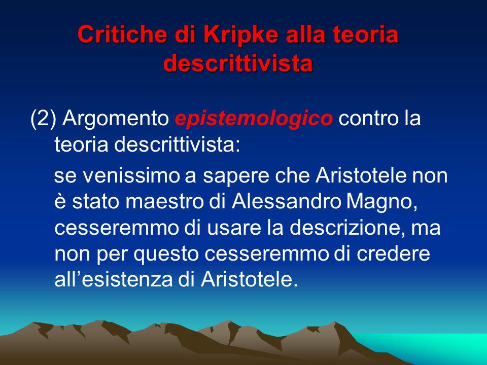 Critiche di Kripke alla teoria descrittivista (2) Argomento epistemologico contro la teoria descrittivista: se venissimo a sapere che Aristotele non è
