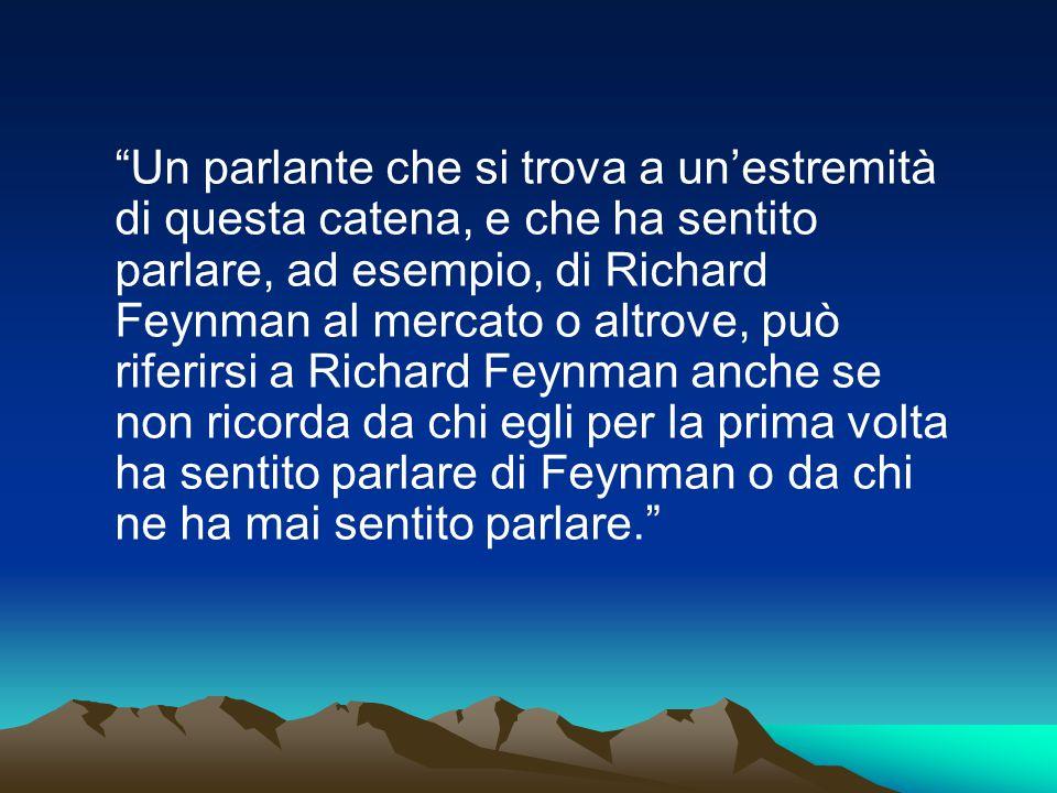 """""""Un parlante che si trova a un'estremità di questa catena, e che ha sentito parlare, ad esempio, di Richard Feynman al mercato o altrove, può riferirs"""