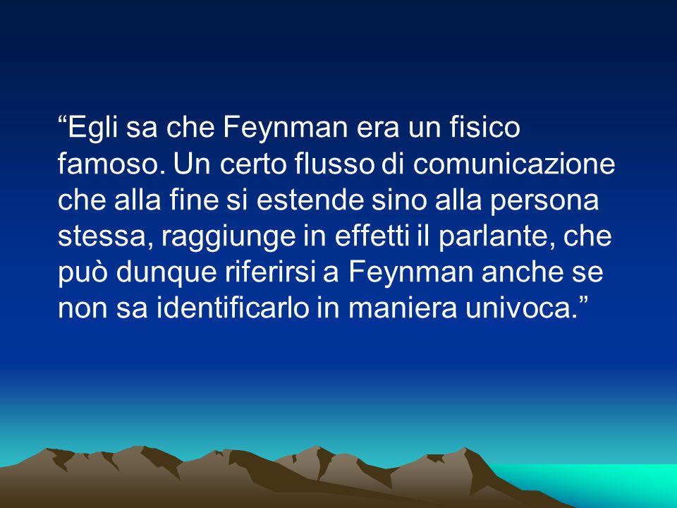 """""""Egli sa che Feynman era un fisico famoso. Un certo flusso di comunicazione che alla fine si estende sino alla persona stessa, raggiunge in effetti il"""