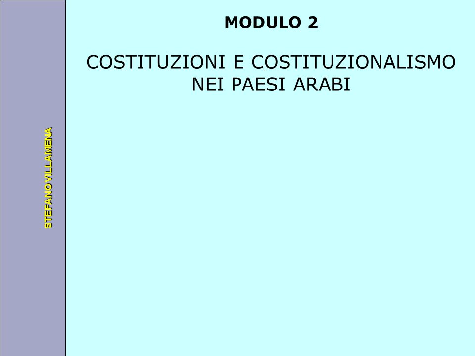 Università degli Studi di Perugia STEFANO VILLAMENA MODULO 2 COSTITUZIONI E COSTITUZIONALISMO NEI PAESI ARABI