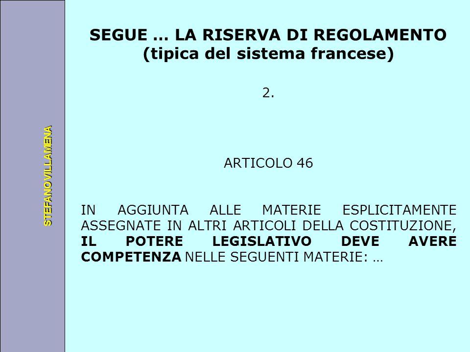 Università degli Studi di Perugia STEFANO VILLAMENA SEGUE … LA RISERVA DI REGOLAMENTO (tipica del sistema francese) 2. ARTICOLO 46 IN AGGIUNTA ALLE MA
