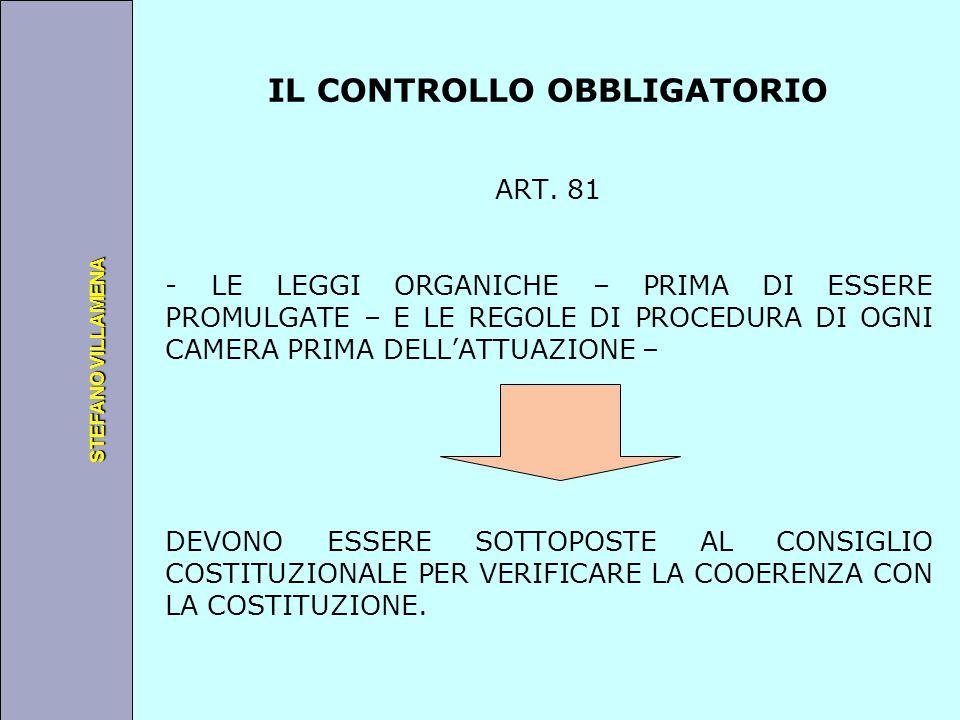 Università degli Studi di Perugia STEFANO VILLAMENA IL CONTROLLO OBBLIGATORIO ART. 81 - LE LEGGI ORGANICHE – PRIMA DI ESSERE PROMULGATE – E LE REGOLE