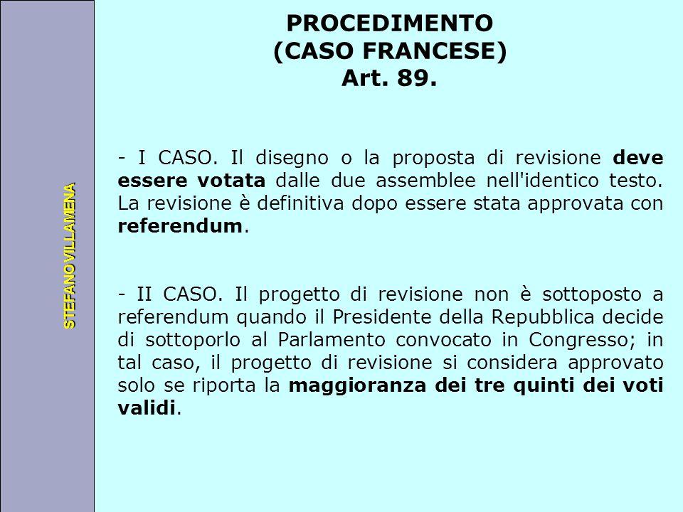 Università degli Studi di Perugia STEFANO VILLAMENA PROCEDIMENTO (CASO FRANCESE) Art. 89. - I CASO. Il disegno o la proposta di revisione deve essere