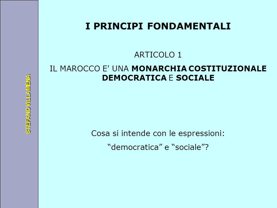 Università degli Studi di Perugia STEFANO VILLAMENA I PRINCIPI FONDAMENTALI ARTICOLO 1 IL MAROCCO E' UNA MONARCHIA COSTITUZIONALE DEMOCRATICA E SOCIAL