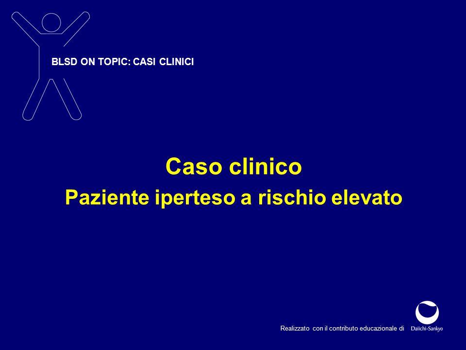 BLSD ON TOPIC: CASI CLINICI Realizzato con il contributo educazionale di Caso clinico Paziente iperteso a rischio elevato