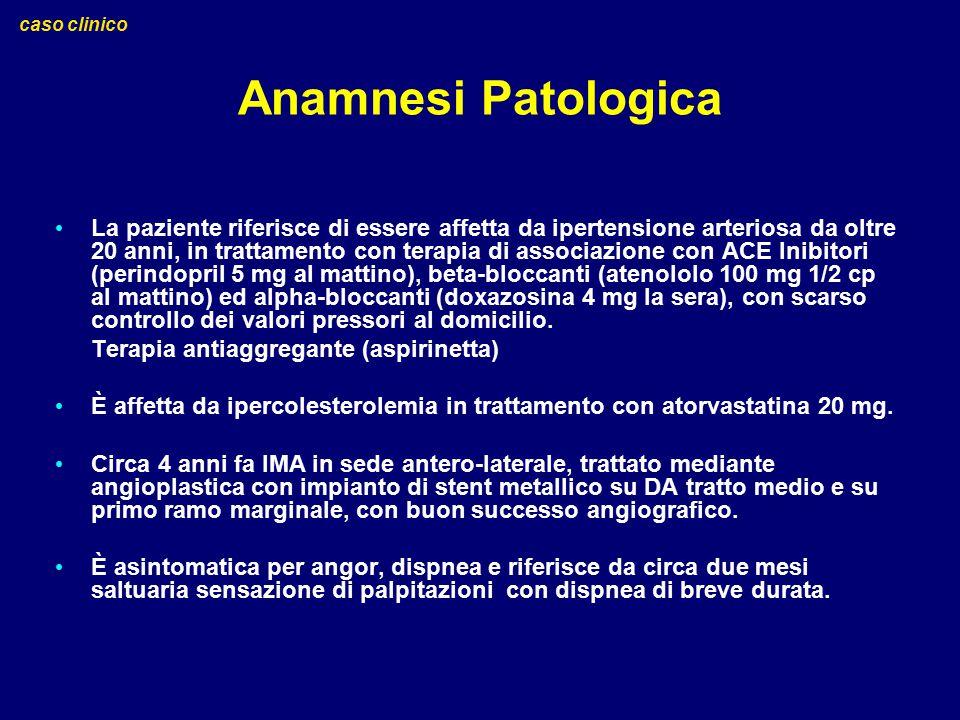 Anamnesi Patologica La paziente riferisce di essere affetta da ipertensione arteriosa da oltre 20 anni, in trattamento con terapia di associazione con