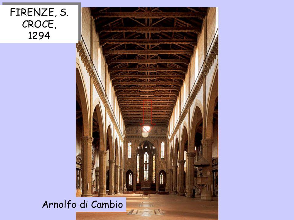 FIRENZE, S. CROCE, 1294 FIRENZE, S. CROCE, 1294 Arnolfo di Cambio