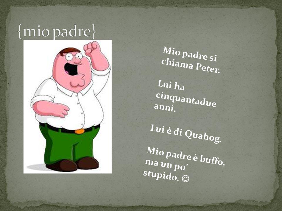 Mio padre si chiama Peter.Lui ha cinquantadue anni.