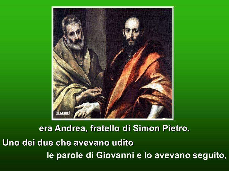 . Uno dei due che avevano udito le parole di Giovanni e lo avevano seguito, era Andrea, fratello di Simon Pietro.