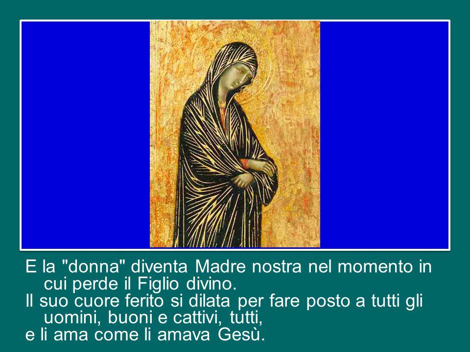 Queste parole hanno il valore di un testamento e danno al mondo una Madre.